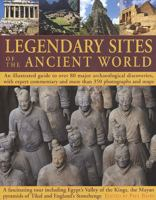 Legendary sites of the ancient world : an illustrated guide to over 80 major archaeological discoveries, with expert commentary and more than 350 photographs and maps : a fascinating tour including Egypt's Valley of the Kings, the Maya pyramids of Tikal and England's Stonehenge
