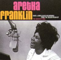Aretha Franklin [Ljudupptagning] : rare & unreleased recordings from the golden reign of the queen of soul