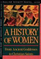 A history of women in the West 1, From ancient goddessess to Christian saints / Pauline Schmitt Panel, editor ; Arthur Goldhammer, translator