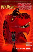 Moon girl and devil dinosaur Vol. 4, Girl-moon / Brandon Montclare, writer ; Natacha Bustos ..., artists