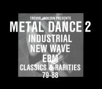 Trevor Jackson presents Metal dance 2, Industrial new wave EBM classics & rarities 79-88 / Tuxedomoon ...