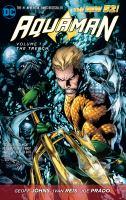 Aquaman Vol. 1, The trench / Geoff Johns, writer ; Ivan Reis, penciller
