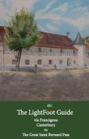 The Lightfoot guide via Francigena Canterbury to the great Saint Bernard Pass : 1221 kilometres / /