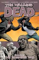 Image Comics presents The walking dead Vol. 27, The Whisperer war / [Robert Kirkman, writer ; Charlie Adlard, penciler]